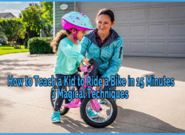 how to teach your kid bike riding in 15 minutes and safely, easily and perfectly. 3 magical techniques